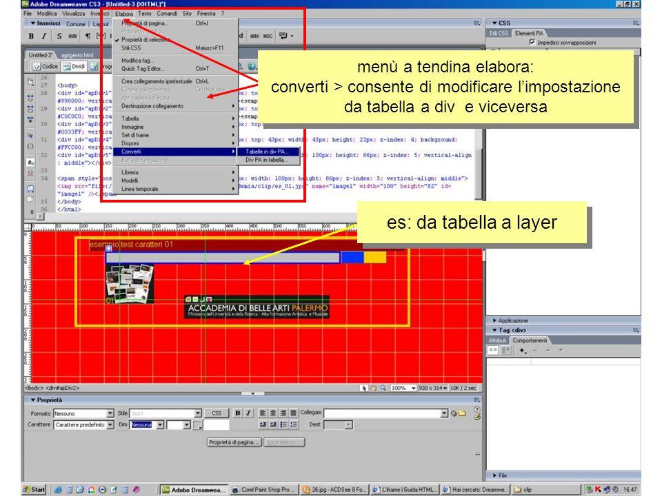 menù a tendina elabora: converti > consente di modificare limpostazione da tabella a div e viceversa es: da tabella a layer