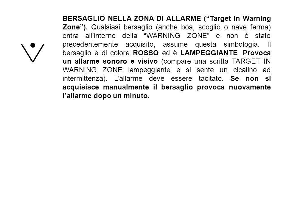 BERSAGLIO NELLA ZONA DI ALLARME (Target in Warning Zone). Qualsiasi bersaglio (anche boa, scoglio o nave ferma) entra allinterno della WARNING ZONE e