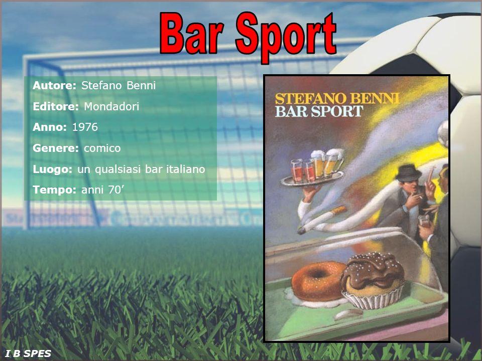 Autore: Stefano Benni Editore: Mondadori Anno: 1976 Genere: comico Luogo: un qualsiasi bar italiano Tempo: anni 70 I B SPES