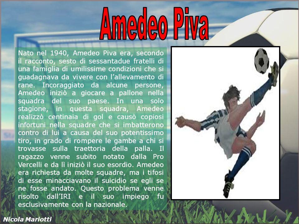 Nato nel 1940, Amedeo Piva era, secondo il racconto, sesto di sessantadue fratelli di una famiglia di umilissime condizioni che si guadagnava da vivere con lallevamento di rane.