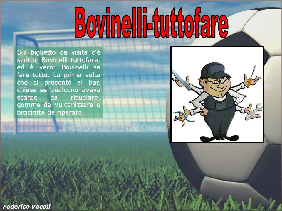 Sul biglietto da visita cè scritto Bovinelli-tuttofare, ed è vero: Bovinelli sa fare tutto.