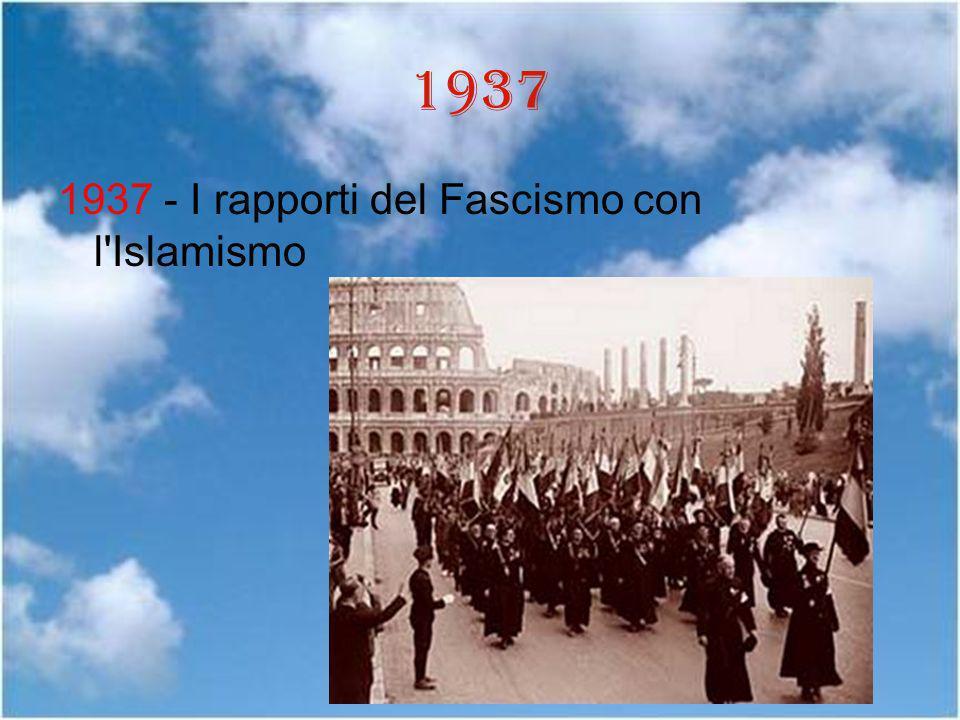 1937 1937 - I rapporti del Fascismo con l'Islamismo