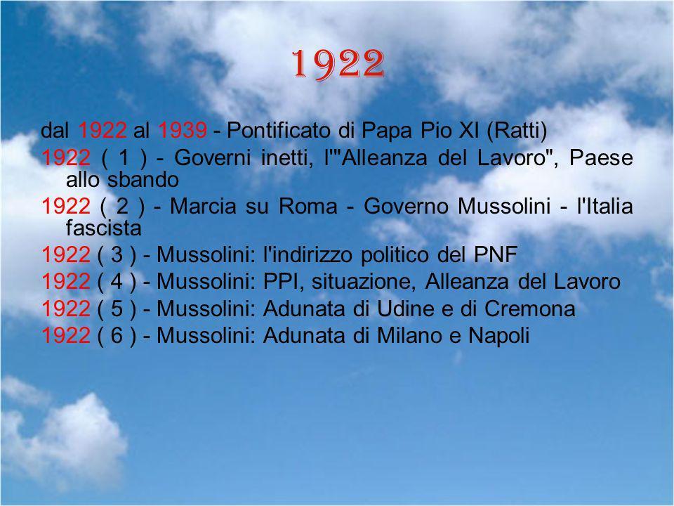 1922 dal 1922 al 1939 - Pontificato di Papa Pio XI (Ratti) 1922 ( 1 ) - Governi inetti, l'