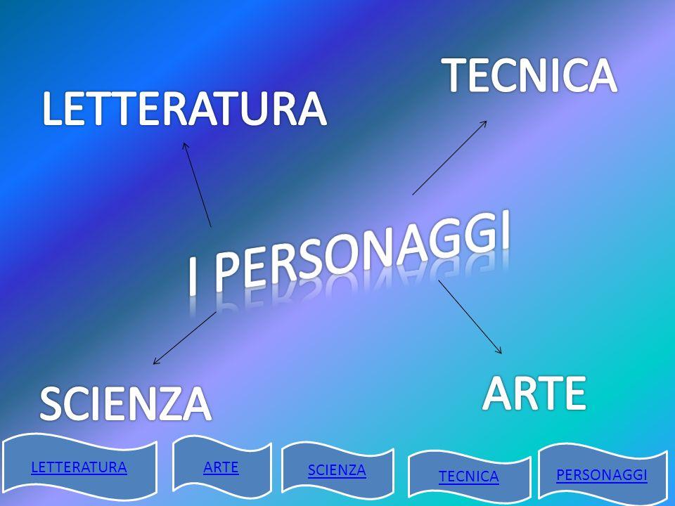 LETTERATURA ARTE SCIENZA TECNICA PERSONAGGI