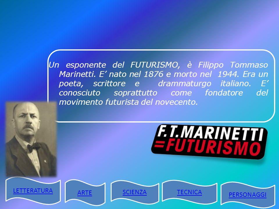Un esponente del FUTURISMO, è Filippo Tommaso Marinetti. E nato nel 1876 e morto nel 1944. Era un poeta, scrittore e drammaturgo italiano. E conosciut