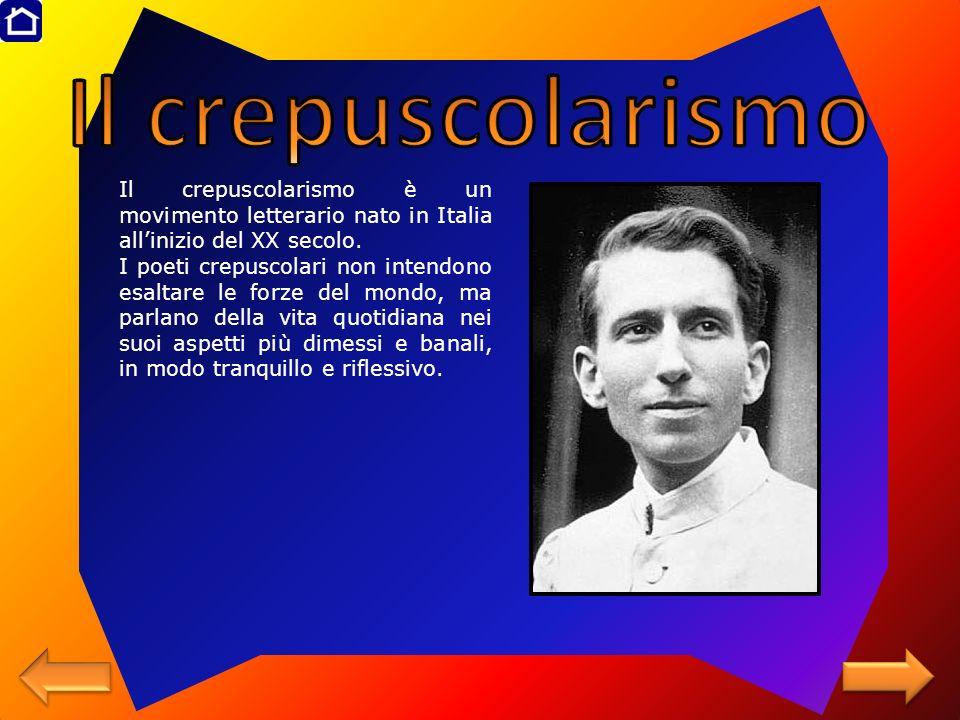 Il crepuscolarismo è un movimento letterario nato in Italia allinizio del XX secolo. I poeti crepuscolari non intendono esaltare le forze del mondo, m