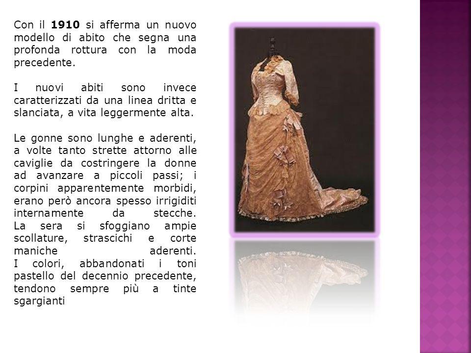 Con il 1910 si afferma un nuovo modello di abito che segna una profonda rottura con la moda precedente. I nuovi abiti sono invece caratterizzati da un