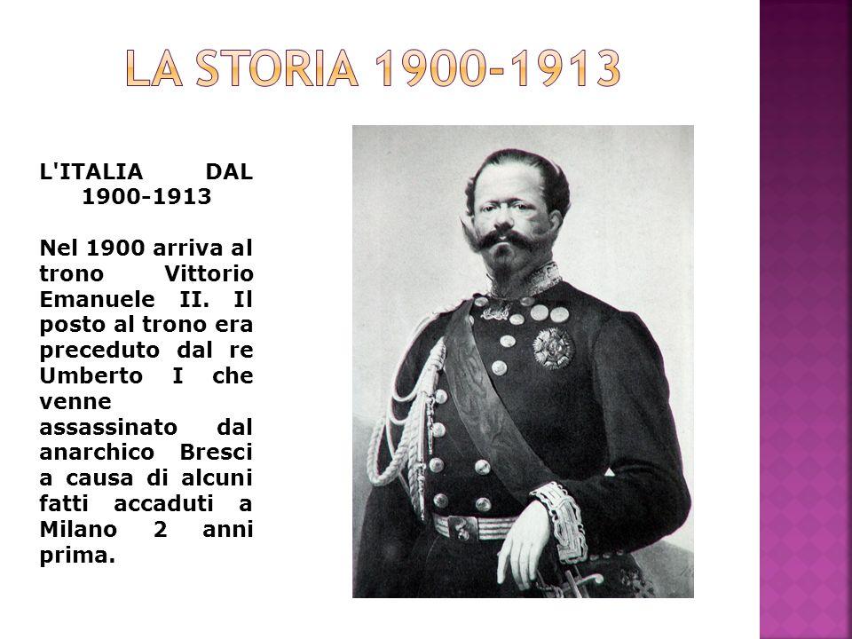 L'ITALIA DAL 1900-1913 Nel 1900 arriva al trono Vittorio Emanuele II. Il posto al trono era preceduto dal re Umberto I che venne assassinato dal anarc