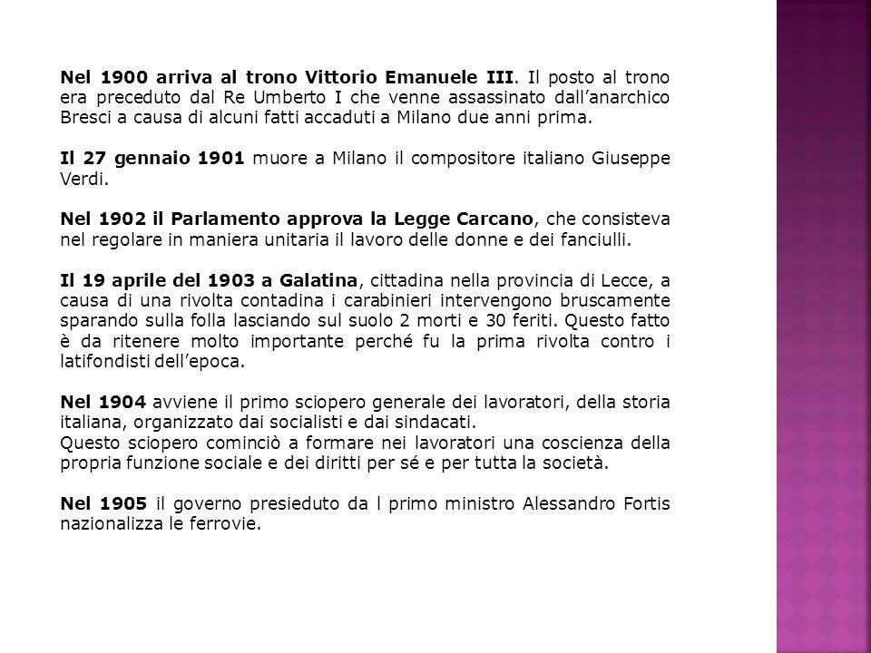 Nel 1900 arriva al trono Vittorio Emanuele III. Il posto al trono era preceduto dal Re Umberto I che venne assassinato dallanarchico Bresci a causa di