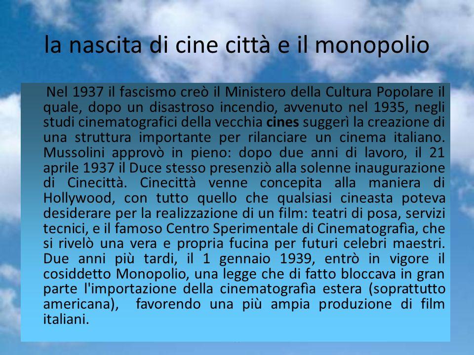 Gruppo 510 la nascita di cine città e il monopolio Nel 1937 il fascismo creò il Ministero della Cultura Popolare il quale, dopo un disastroso incendio, avvenuto nel 1935, negli studi cinematografici della vecchia cines suggerì la creazione di una struttura importante per rilanciare un cinema italiano.