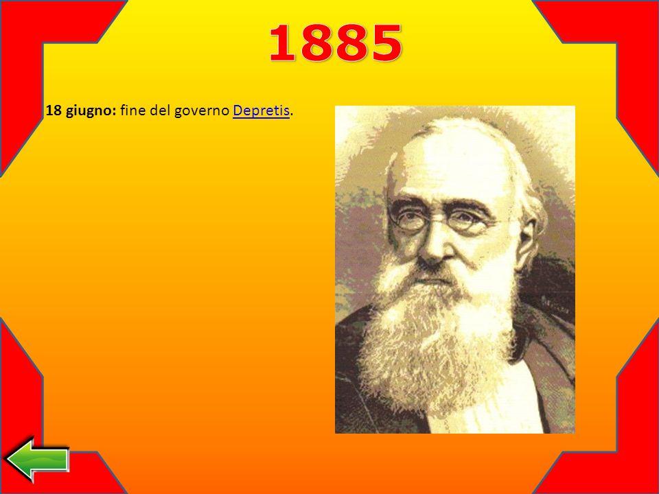 18 giugno: fine del governo Depretis.Depretis