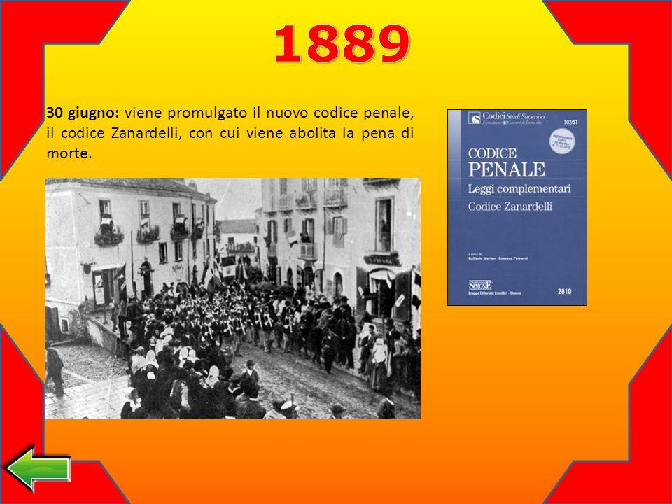 30 giugno: viene promulgato il nuovo codice penale, il codice Zanardelli, con cui viene abolita la pena di morte.