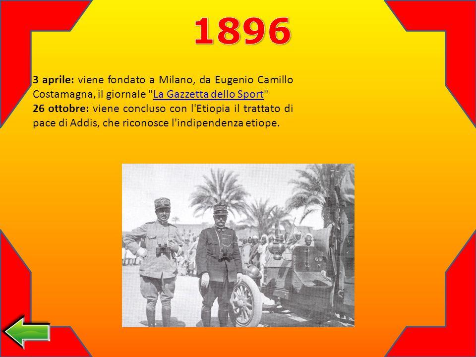 3 aprile: viene fondato a Milano, da Eugenio Camillo Costamagna, il giornale La Gazzetta dello Sport La Gazzetta dello Sport 26 ottobre: viene concluso con l Etiopia il trattato di pace di Addis, che riconosce l indipendenza etiope.