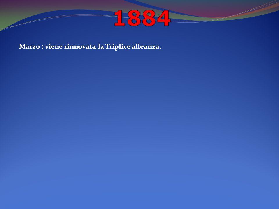 Marzo : viene rinnovata la Triplice alleanza.