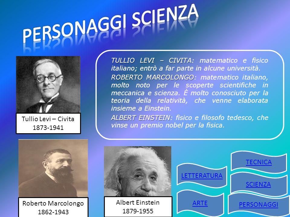 TULLIO LEVI – CIVITA TULLIO LEVI – CIVITA: matematico e fisico italiano; entrò a far parte in alcune università. ROBERTO MARCOLONGO ROBERTO MARCOLONGO