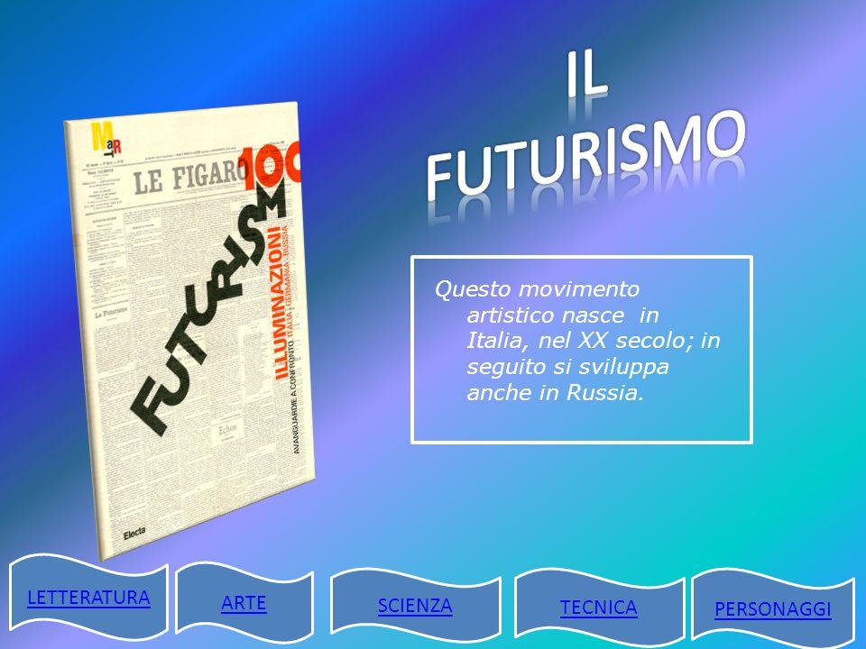 Questo movimento artistico nasce in Italia, nel XX secolo; in seguito si sviluppa anche in Russia. LETTERATURA ARTE SCIENZA TECNICA PERSONAGGI