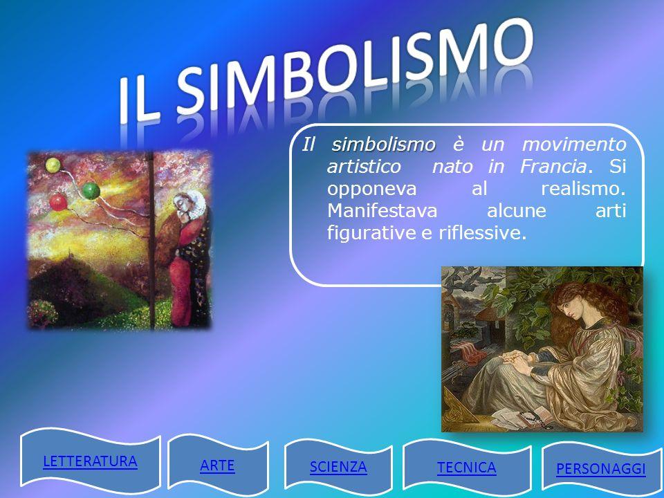 simbolismo Il simbolismo è un movimento artistico nato in Francia. Si opponeva al realismo. Manifestava alcune arti figurative e riflessive. LETTERATU