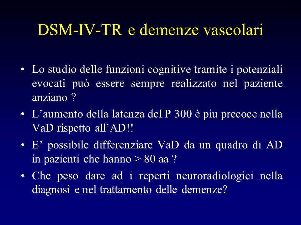 DSM-IV-TR e demenze vascolari Lo studio delle funzioni cognitive tramite i potenziali evocati può essere sempre realizzato nel paziente anziano .