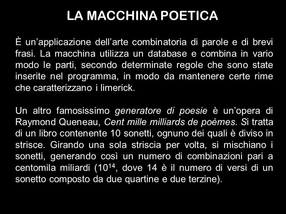 LA MACCHINA POETICA È unapplicazione dellarte combinatoria di parole e di brevi frasi. La macchina utilizza un database e combina in vario modo le par