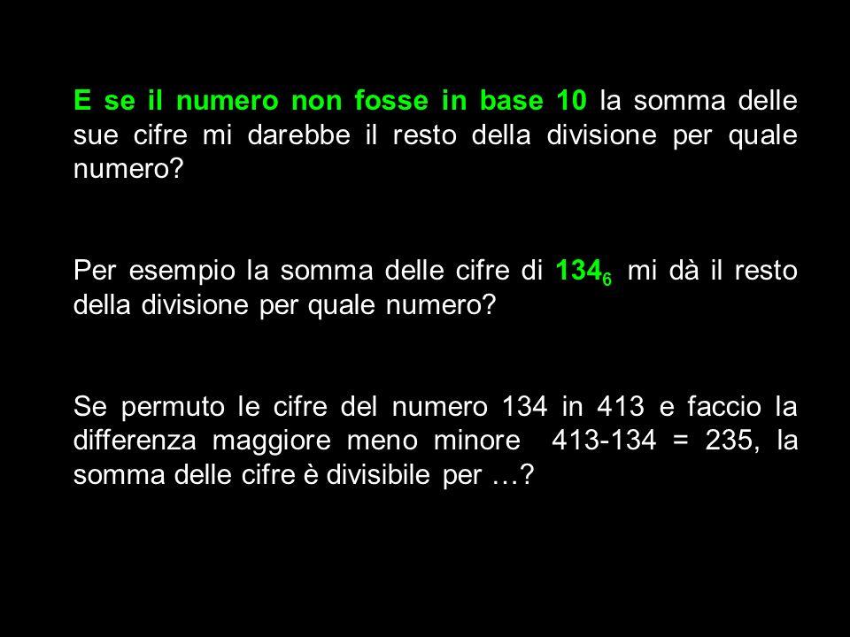 E se il numero non fosse in base 10 la somma delle sue cifre mi darebbe il resto della divisione per quale numero? Per esempio la somma delle cifre di