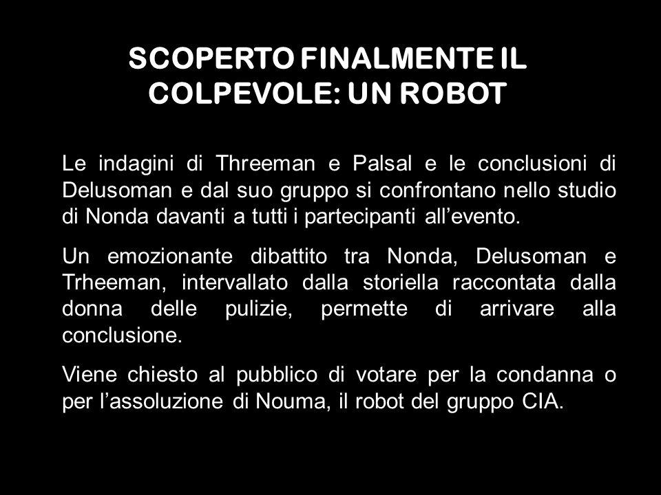 SCOPERTO FINALMENTE IL COLPEVOLE: UN ROBOT Le indagini di Threeman e Palsal e le conclusioni di Delusoman e dal suo gruppo si confrontano nello studio
