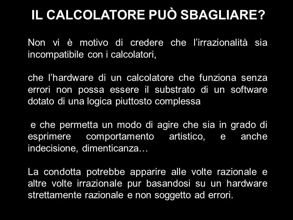 Non vi è motivo di credere che lirrazionalità sia incompatibile con i calcolatori, che lhardware di un calcolatore che funziona senza errori non possa