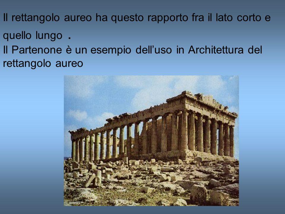 Il rettangolo aureo ha questo rapporto fra il lato corto e quello lungo. Il Partenone è un esempio delluso in Architettura del rettangolo aureo