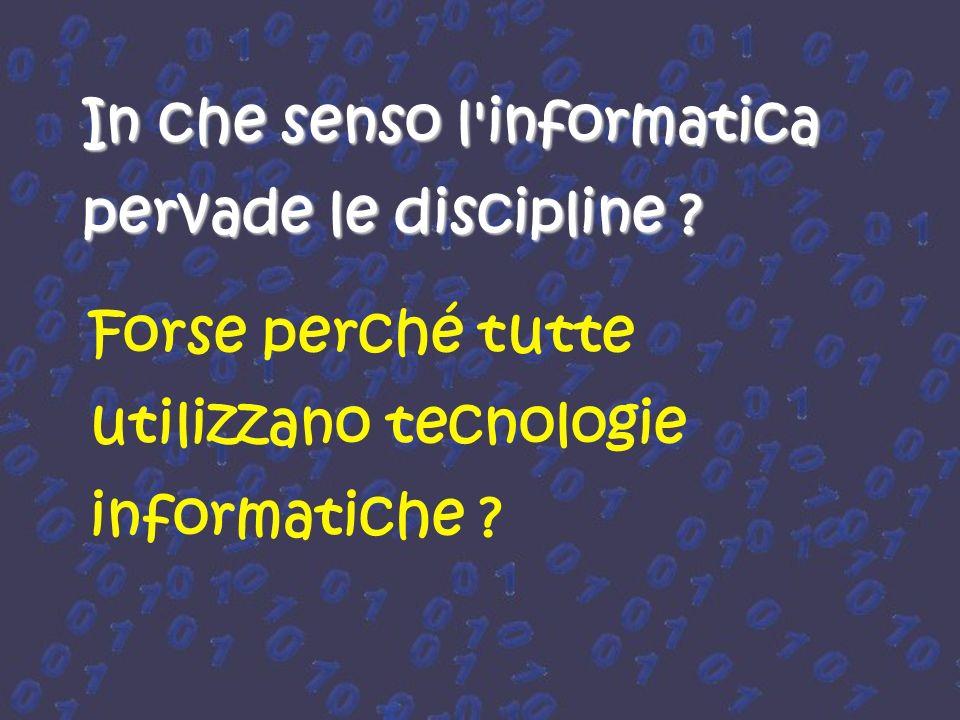 In che senso l informatica pervade le discipline .