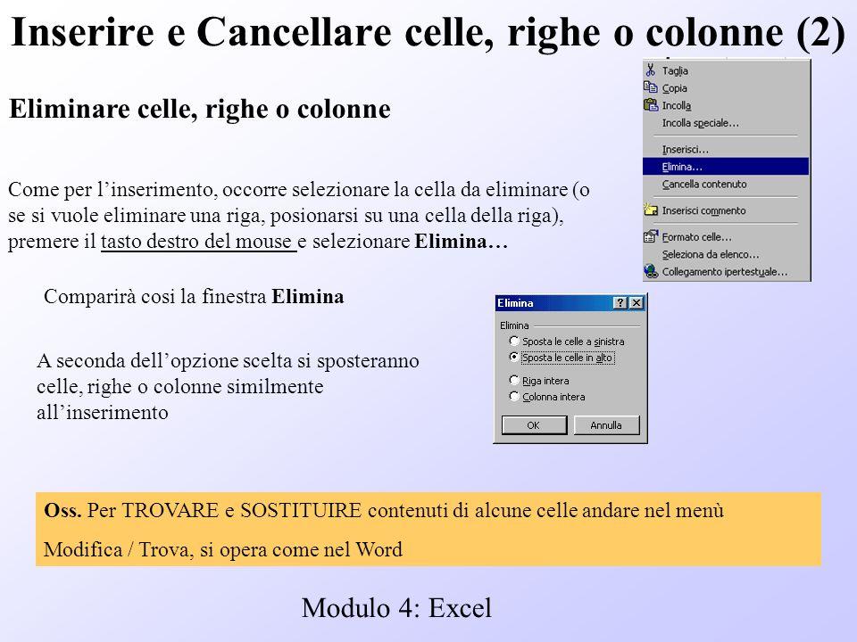 Modulo 4: Excel Inserire e Cancellare celle, righe o colonne (2) Eliminare celle, righe o colonne Come per linserimento, occorre selezionare la cella