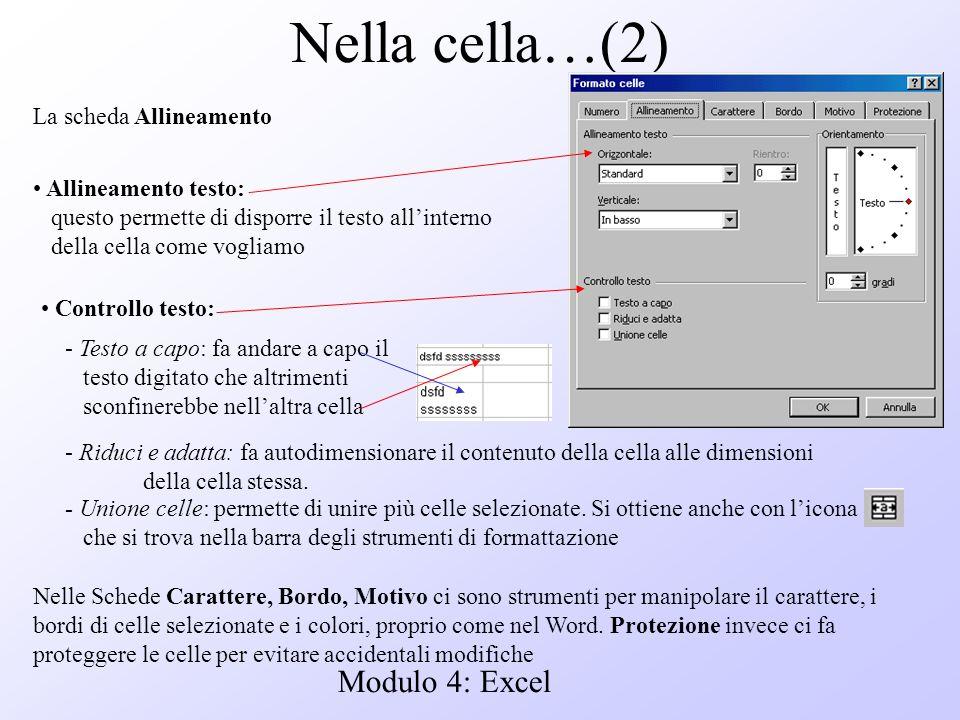 Modulo 4: Excel Nella cella…(2) La scheda Allineamento Allineamento testo: questo permette di disporre il testo allinterno della cella come vogliamo C