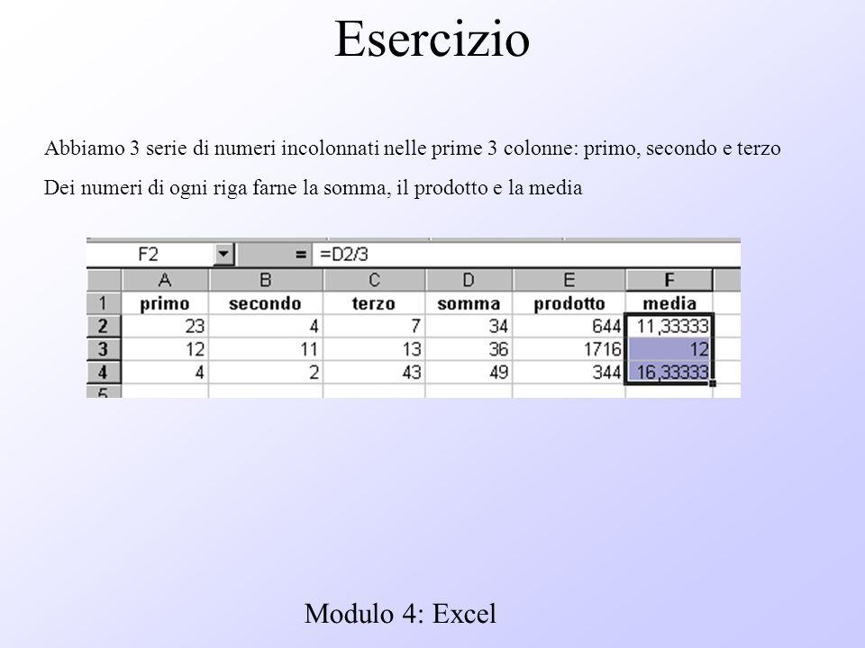 Modulo 4: Excel Esercizio Abbiamo 3 serie di numeri incolonnati nelle prime 3 colonne: primo, secondo e terzo Dei numeri di ogni riga farne la somma,