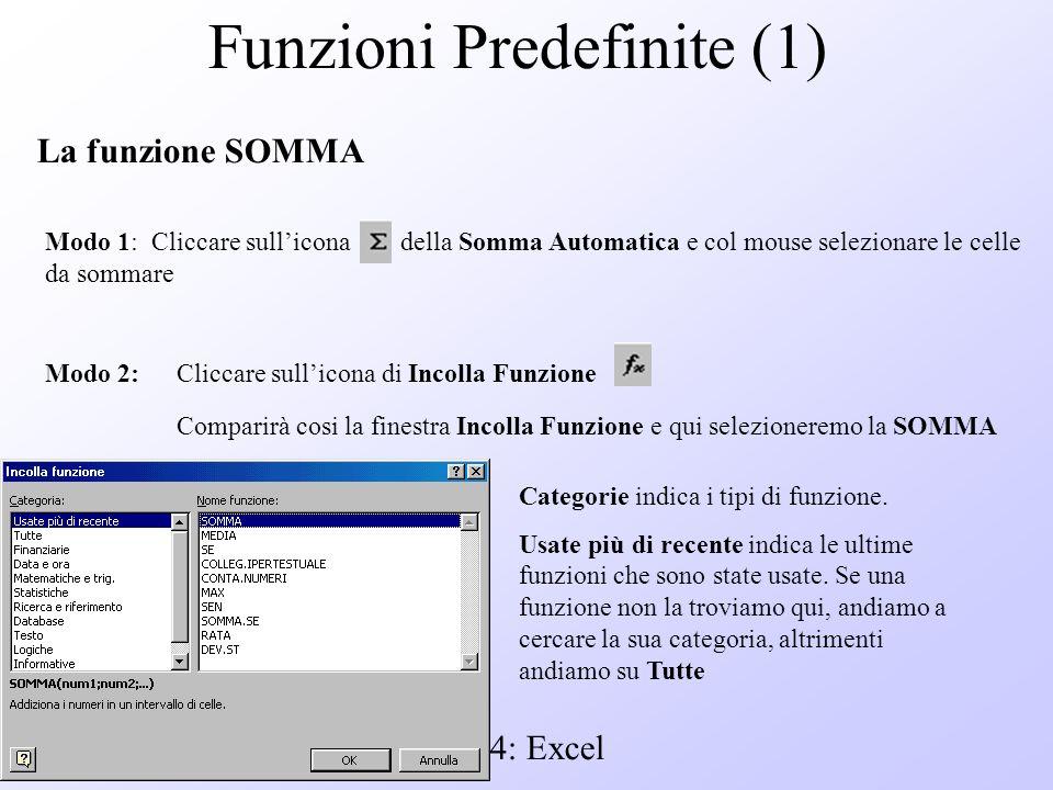 Modulo 4: Excel Funzioni Predefinite (1) La funzione SOMMA Modo 1: Cliccare sullicona della Somma Automatica e col mouse selezionare le celle da somma