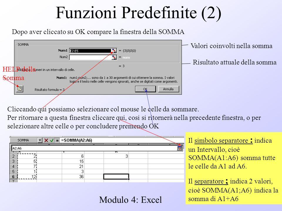 Modulo 4: Excel Funzioni Predefinite (2) Dopo aver cliccato su OK compare la finestra della SOMMA Valori coinvolti nella somma Risultato attuale della