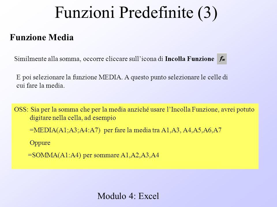 Modulo 4: Excel Funzioni Predefinite (3) Funzione Media Similmente alla somma, occorre cliccare sullicona di Incolla Funzione E poi selezionare la fun
