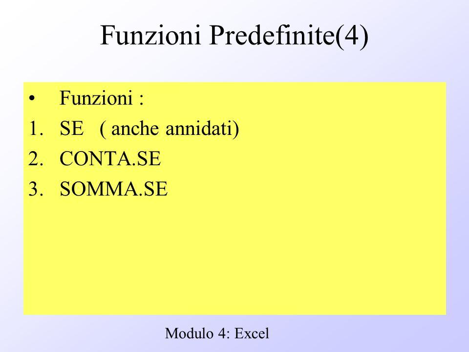 Modulo 4: Excel Funzioni Predefinite(4) Funzioni : 1.SE ( anche annidati) 2.CONTA.SE 3.SOMMA.SE