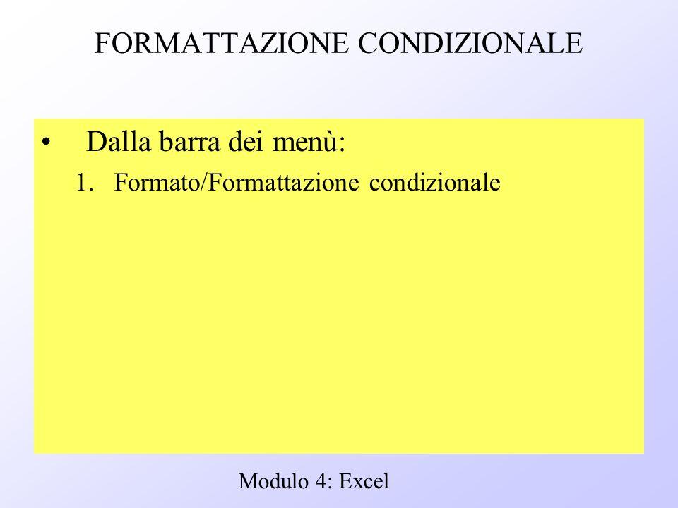 Modulo 4: Excel FORMATTAZIONE CONDIZIONALE Dalla barra dei menù: 1.Formato/Formattazione condizionale