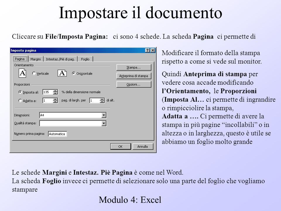 Modulo 4: Excel Impostare il documento Cliccare su File/Imposta Pagina: ci sono 4 schede. La scheda Pagina ci permette di Modificare il formato della