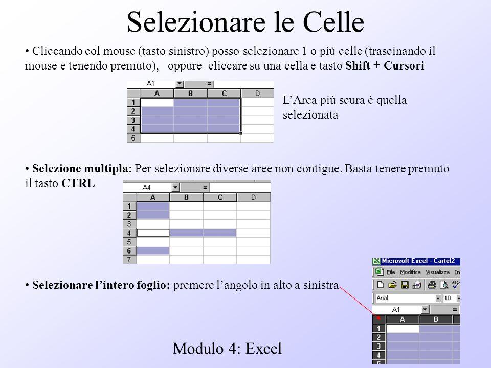 Modulo 4: Excel Selezionare le Celle Selezionare lintero foglio: premere langolo in alto a sinistra Selezione multipla: Per selezionare diverse aree n