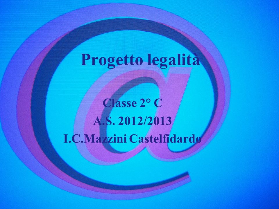 Progetto legalità Classe 2° C A.S. 2012/2013 I.C.Mazzini Castelfidardo