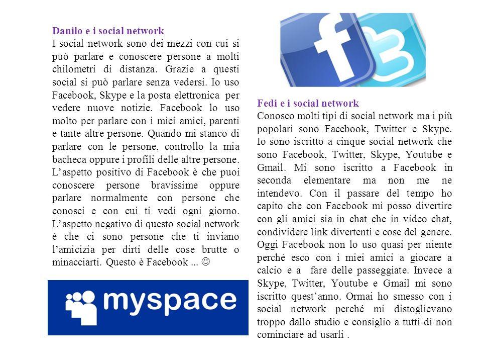 Danilo e i social network I social network sono dei mezzi con cui si può parlare e conoscere persone a molti chilometri di distanza. Grazie a questi s