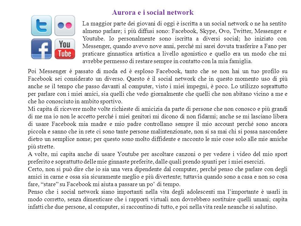 Aurora e i social network Poi Messenger è passato di moda ed è esploso Facebook, tanto che se non hai un tuo profilo su Facebook sei considerato un di