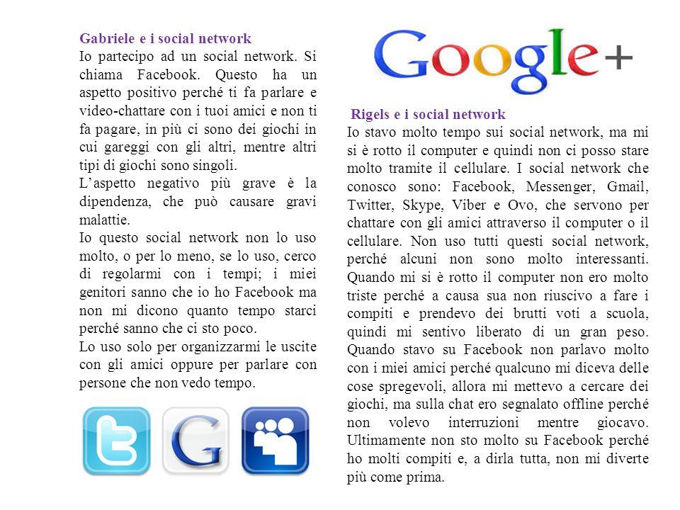 Gabriele e i social network Io partecipo ad un social network. Si chiama Facebook. Questo ha un aspetto positivo perché ti fa parlare e video-chattare