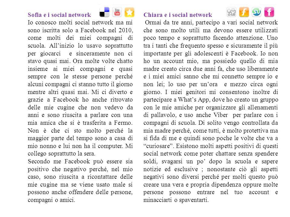 Chiara e i social network Ormai da tre anni, partecipo a vari social network che sono molto utili ma devono essere utilizzati poco tempo e soprattutto