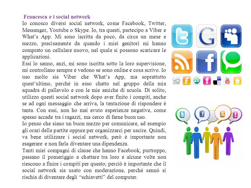 Francesca e i social network Io conosco diversi social network, come Facebook, Twitter, Messenger, Youtube o Skype. Io, tra questi, partecipo a Viber