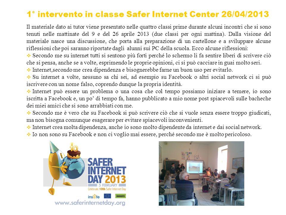1° intervento in classe Safer Internet Center 26/04/2013 Il materiale dato ai tutor viene presentato nelle quattro classi prime durante alcuni incontri che si sono tenuti nelle mattinate del 9 e del 26 aprile 2013 (due classi per ogni mattina).