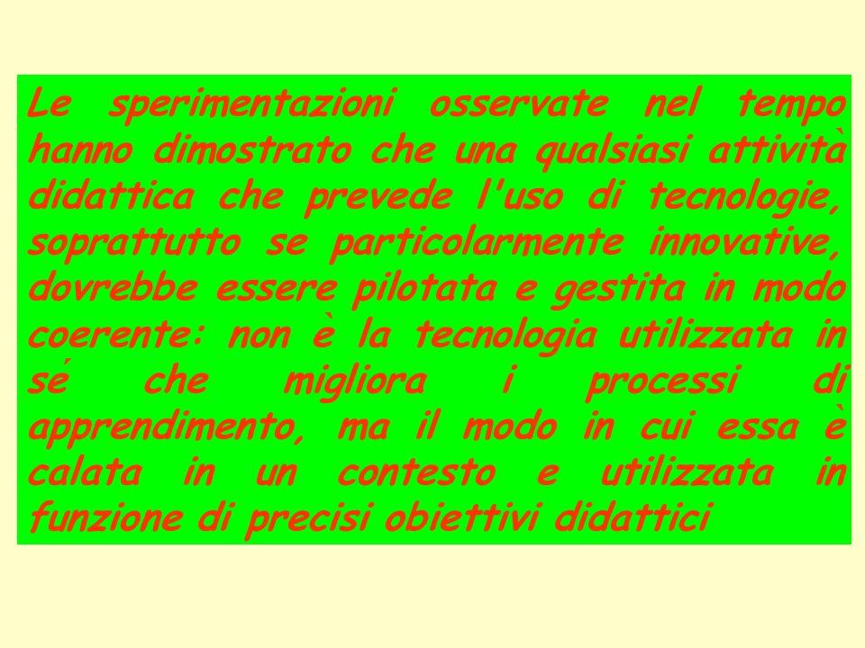 Le sperimentazioni osservate nel tempo hanno dimostrato che una qualsiasi attivita ̀ didattica che prevede l uso di tecnologie, soprattutto se particolarmente innovative, dovrebbe essere pilotata e gestita in modo coerente: non e ̀ la tecnologia utilizzata in se che migliora i processi di apprendimento, ma il modo in cui essa e ̀ calata in un contesto e utilizzata in funzione di precisi obiettivi didattici