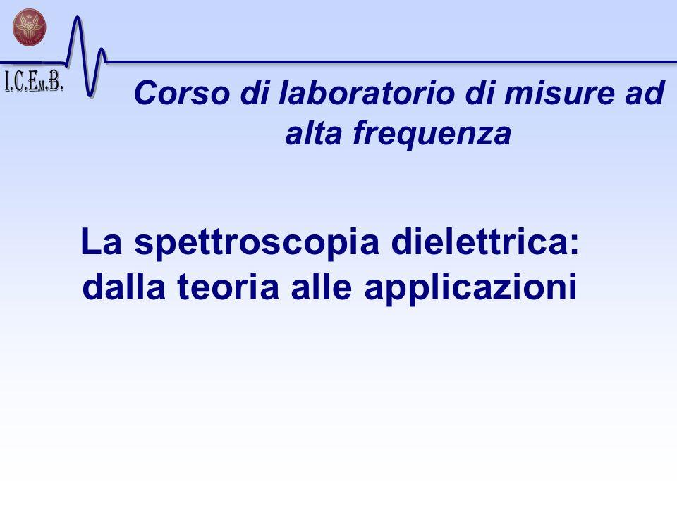 La spettroscopia dielettrica: dalla teoria alle applicazioni Corso di laboratorio di misure ad alta frequenza