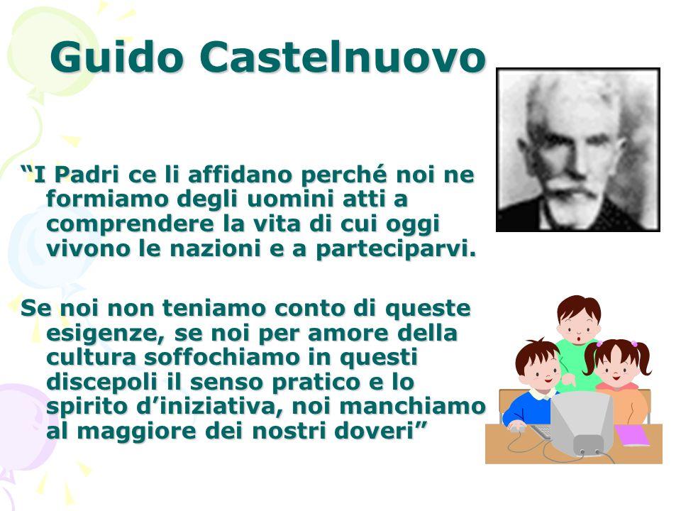 Guido Castelnuovo I Padri ce li affidano perché noi ne formiamo degli uomini atti a comprendere la vita di cui oggi vivono le nazioni e a parteciparvi