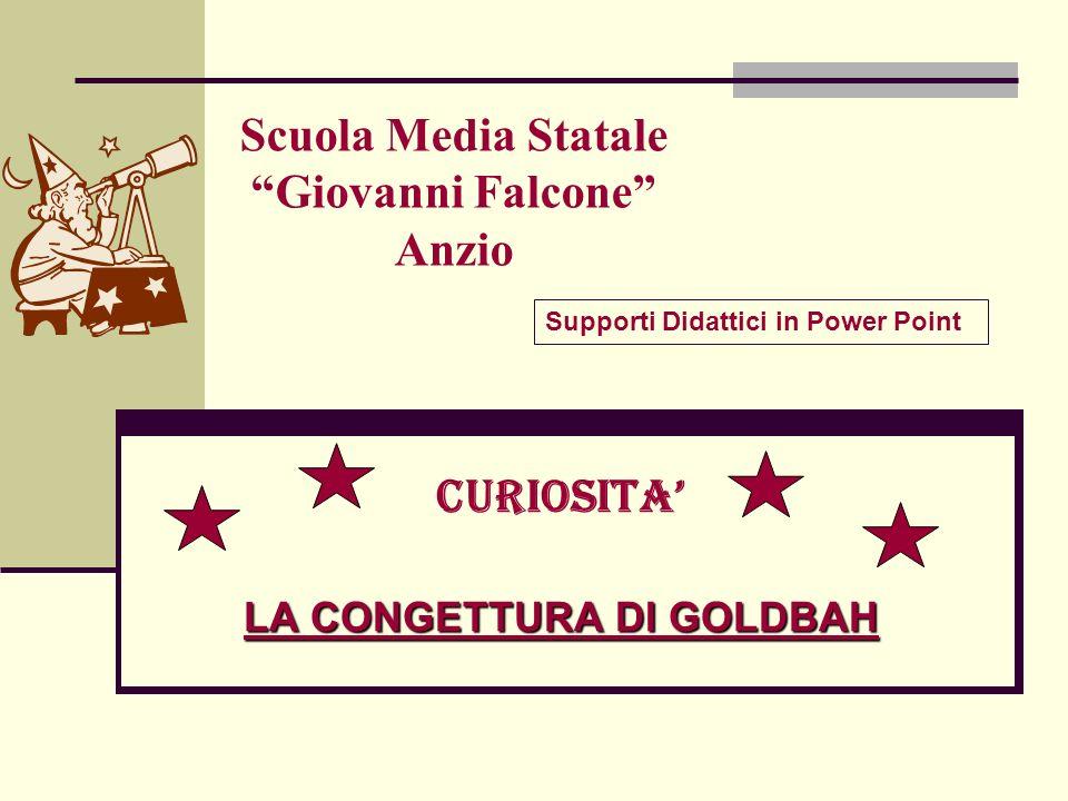 Scuola Media Statale Giovanni Falcone Anzio CURIOSITA LA CONGETTURA DI GOLDBAH Supporti Didattici in Power Point