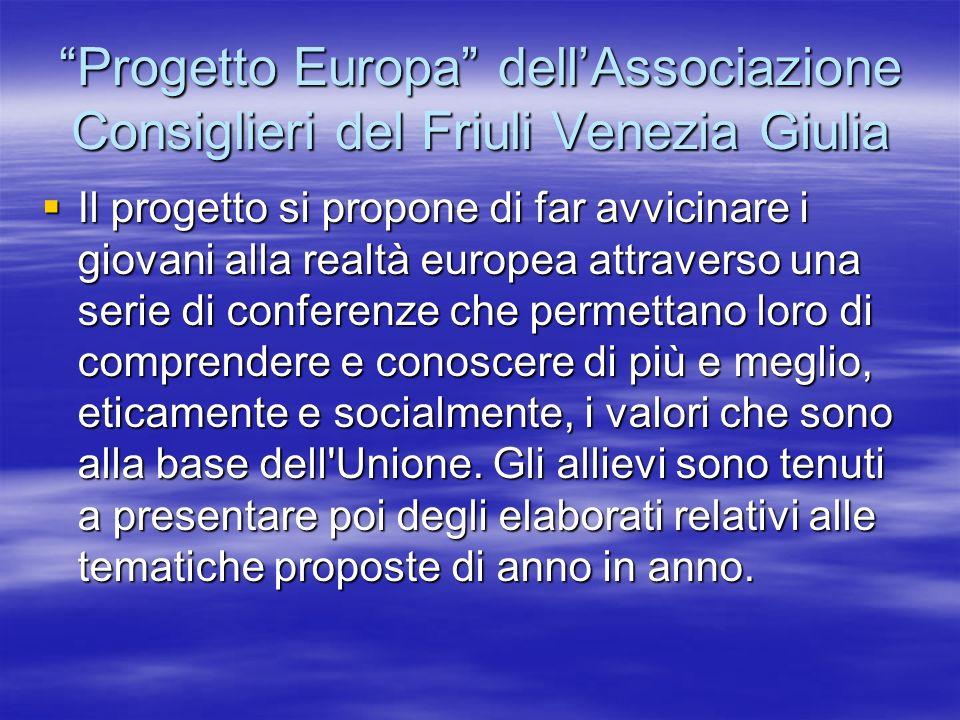Progetto Europa dellAssociazione Consiglieri del Friuli Venezia Giulia Il progetto si propone di far avvicinare i giovani alla realtà europea attraver